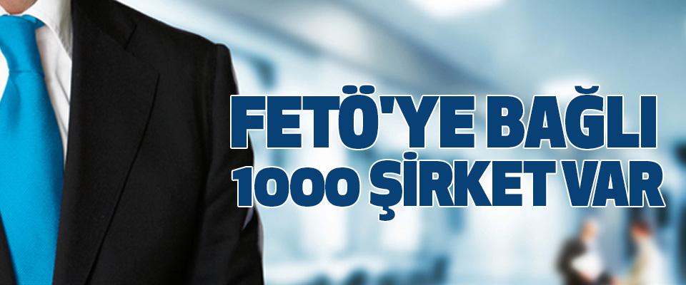 Fetö'ye Bağlı 1000 Şirket Var