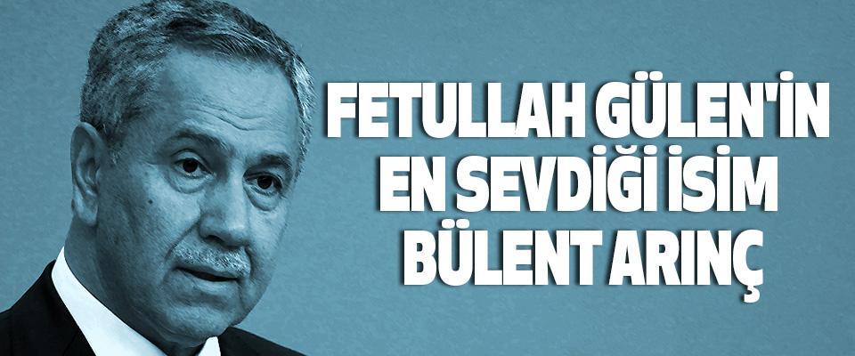 Fetullah Gülen'in En Sevdiği İsim Bülent Arınç