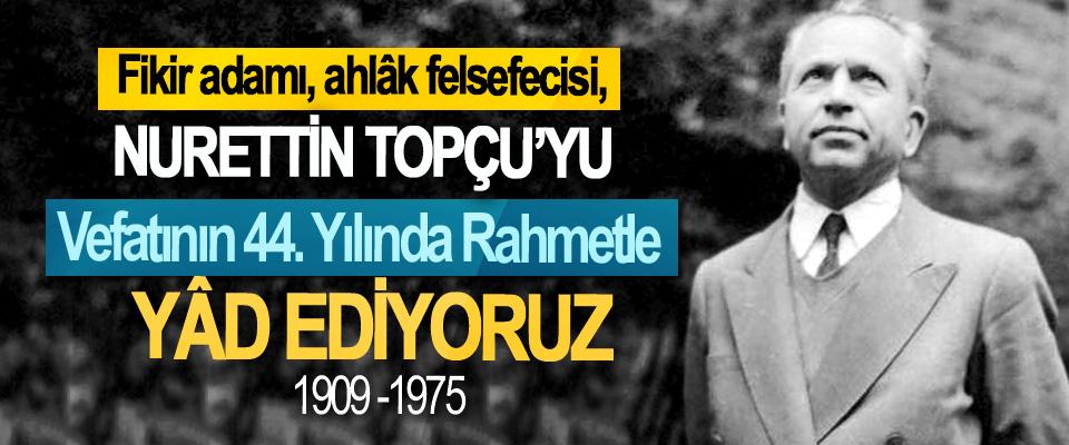 Fikir adamı, ahlâk felsefecisi, Nurettin Topçu'yu Vefatının 44. Yılında Rahmetle Yâd Ediyoruz