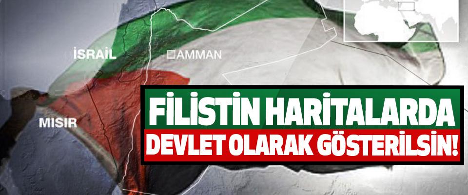 Filistin haritalarda devlet olarak gösterilsin!