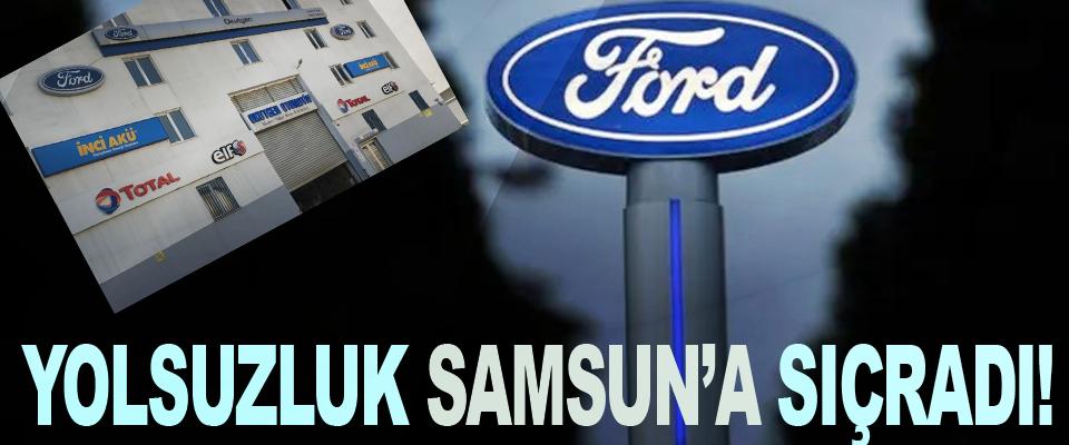 Ford otomotiv'deki yolsuzluk Samsun'a da sıçradı!