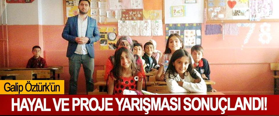 Galip Öztürk'ün Hayal ve proje yarışması sonuçlandı!
