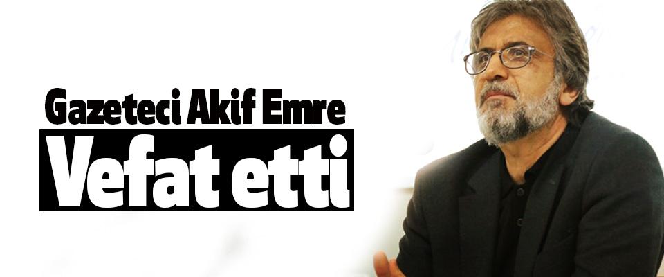 Gazeteci Akif Emre Vefat etti