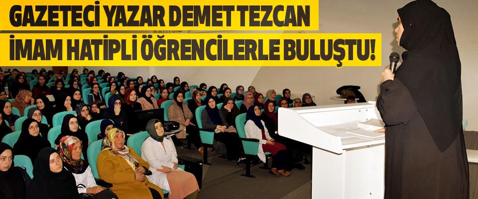 Gazeteci Yazar Demet Tezcan İmam Hatipli Öğrencilerle Buluştu!