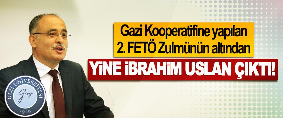 Gazi Kooperatifine yapılan 2. FETÖ Zulmünün altından Yine İbrahim Uslan çıktı!
