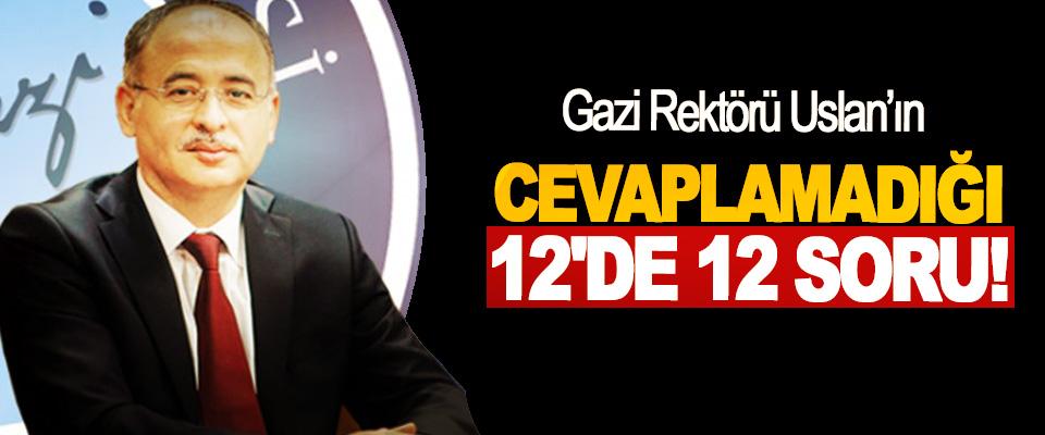 Gazi Rektörü Uslan'ın Cevaplamadığı 12'de 12 soru!