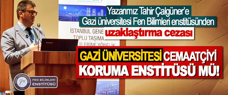 Gazi Üniversitesi cemaatçiyi koruma enstitüsü mü!