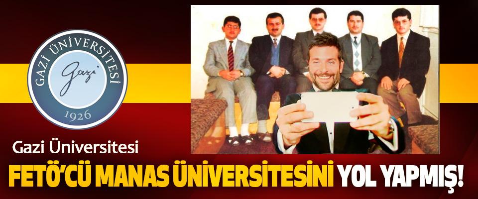 Gazi Üniversitesi FETÖ'cü Manas Üniversitesini Yol Yapmış!