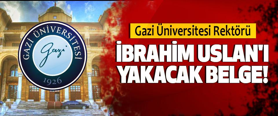 Gazi Üniversitesi Rektörü İbrahim Uslan'ı Yakacak Belge!