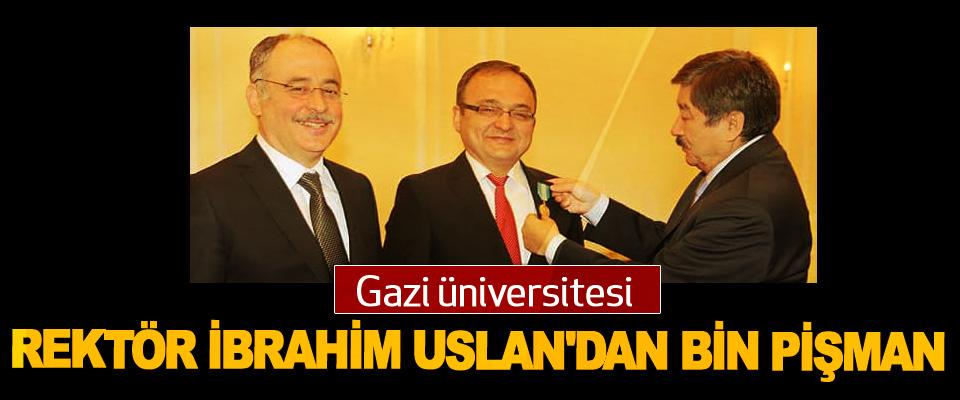 Gazi üniversitesi, Rektör İbrahim Uslan'dan Bin Pişman