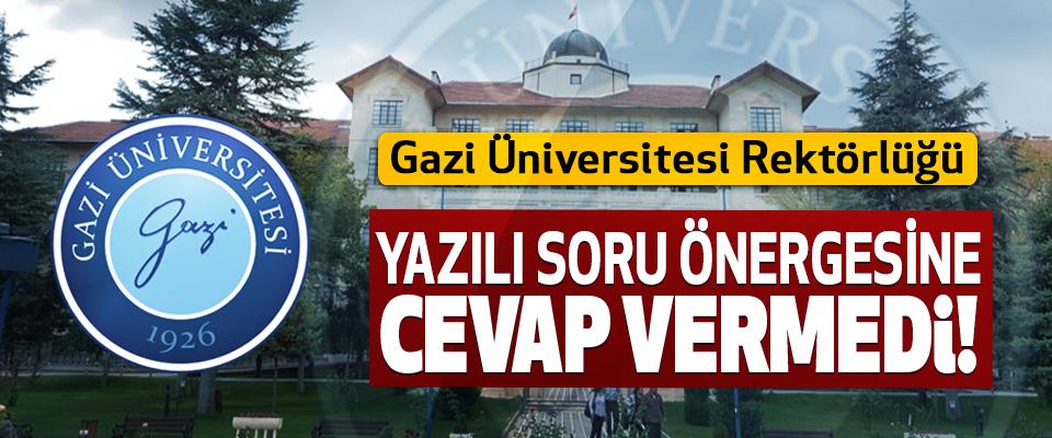 Gazi Üniversitesi Rektörlüğü Yazılı Soru Önergesine Cevap Vermedi!