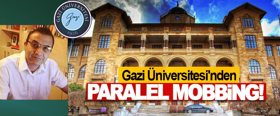 Gazi Üniversitesi'nden Paralel Mobbing!