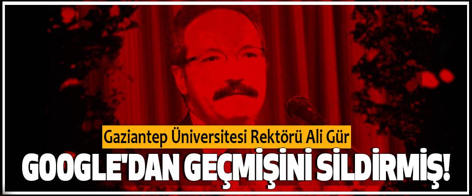 Gaziantep Üniversitesi Rektörü Ali Gür Google'dan geçmişini sildirmiş!