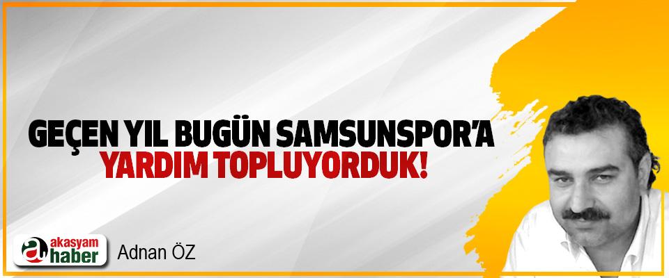 Geçen yıl bugün Samsunspor'a yardım topluyorduk!