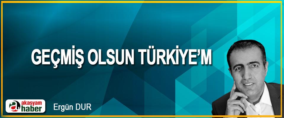 Geçmiş Olsun Türkiye'm