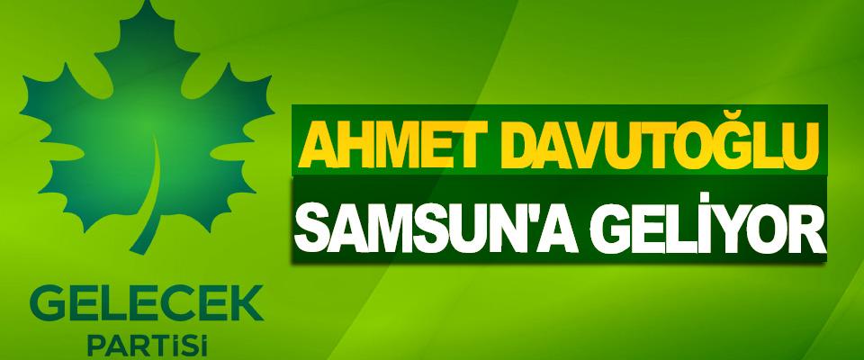Gelecek Partisi Genel Başkanı Davutoğlu Samsun'a Geliyor