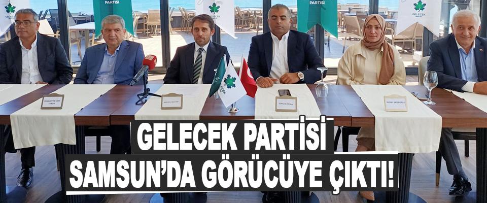 Gelecek Partisi Samsun'da Görücüye Çıktı!