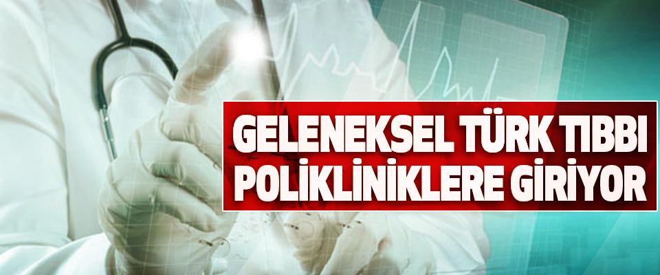 Geleneksel Türk Tıbbı Polikliniklere Giriyor