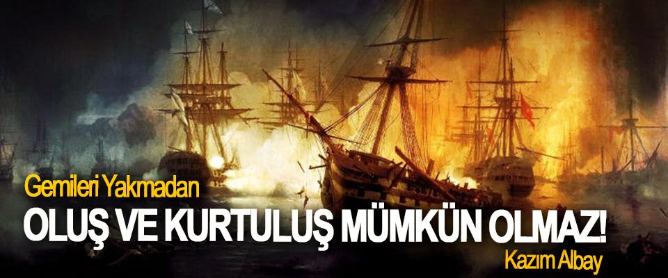 Gemileri Yakmadan Oluş Ve Kurtuluş Mümkün Olmaz!