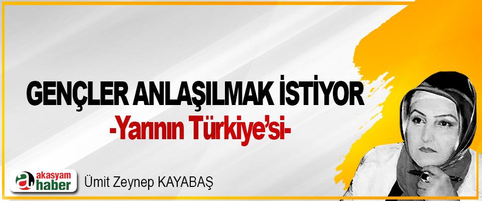 Gençler Anlaşılmak İstiyor -Yarının Türkiye'si-