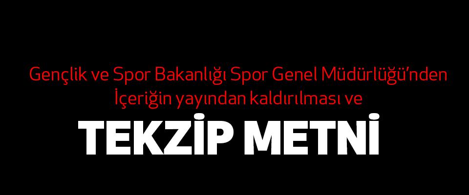 Gençlik ve Spor Bakanlığı Spor Genel Müdürlüğü'nden İçeriğin yayından kaldırılması ve Tekzip Metni