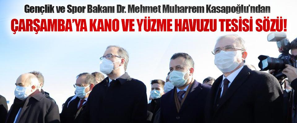 Gençlik ve Spor Bakanı Dr. Mehmet Muharrem Kasapoğlu'ndan Çarşamba'ya Kano ve Yüzme Havuzu Tesisi Sözü!