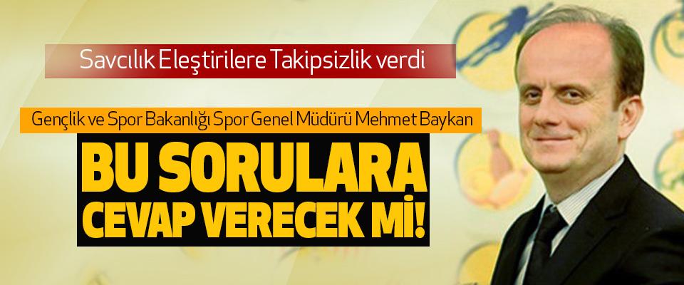 Gençlik ve Spor Bakanlığı Spor Genel Müdürü Mehmet Baykan Bu sorulara cevap verecek mi!
