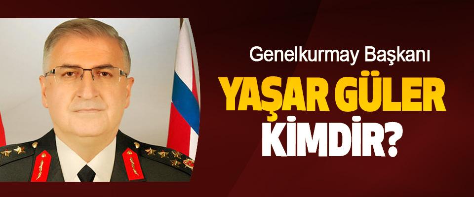 Genelkurmay Başkanı Yaşar Güler Kimdir?