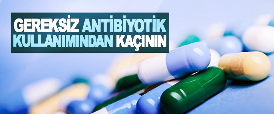 Gereksiz Antibiyotik Kullanımından Kaçının