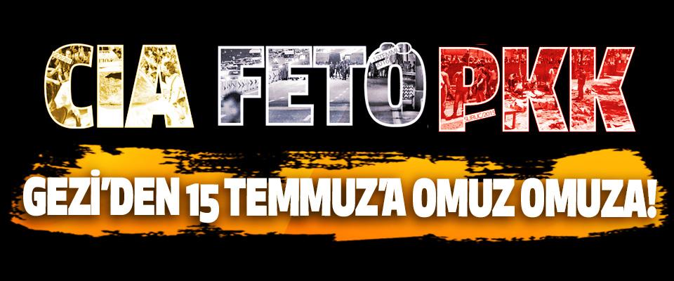 Gezi'den 15 Temmuz'a CIA-FETÖ-PKK Omuz Omuza!