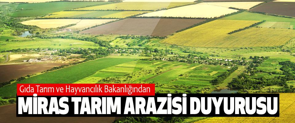 Gıda Tarım ve Hayvancılık Bakanlığından Miras Tarım Arazisi Duyurusu