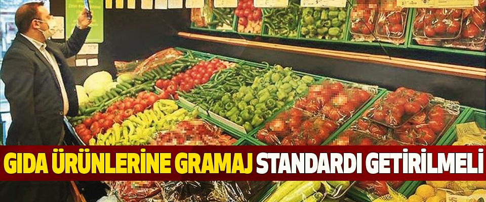 Gıda Ürünlerine Gramaj Standardı Getirilmeli