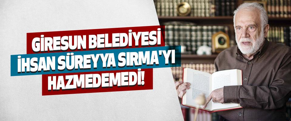 Giresun Belediyesi İhsan Süreyya Sırma'yı Hazmedemedi!