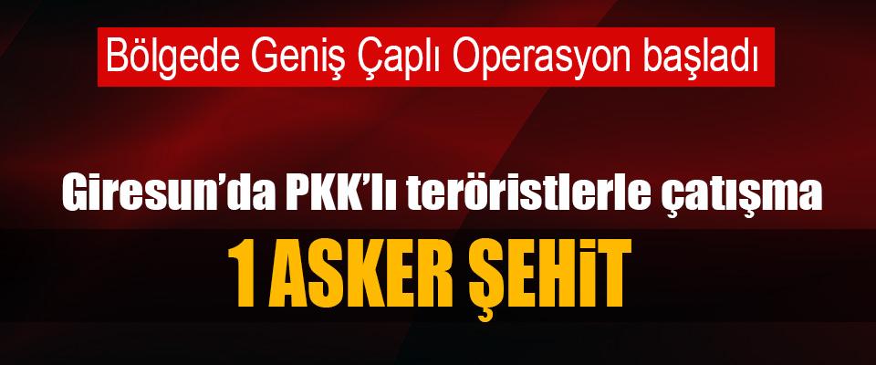 Giresun'da PKK'lı teröristlerle çatışma: 1 Asker Şehit