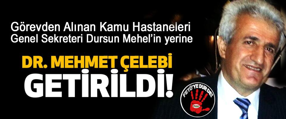 Görevden Alınan Kamu Hastaneleri Genel Sekreteri Dursun Mehel'in yerine Dr. Mehmet çelebi getirildi!