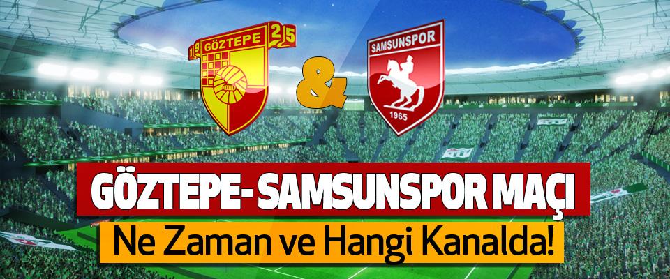 Göztepe-Samsunspor maçı Ne Zaman ve Hangi Kanalda!