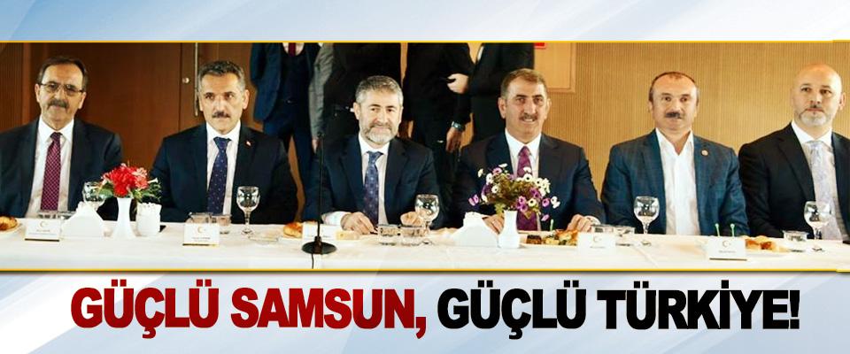 Güçlü samsun, güçlü Türkiye!