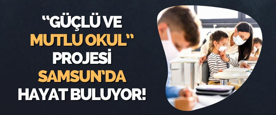 """""""Güçlü ve Mutlu Okul"""" Projesi Samsun'da Hayat Buluyor!"""