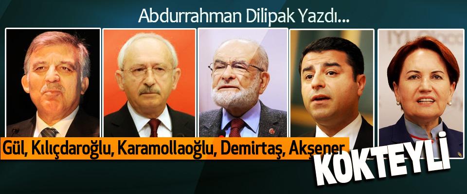 Gül, Kılıçdaroğlu, Karamollaoğlu, Demirtaş, Akşener Kokteyli
