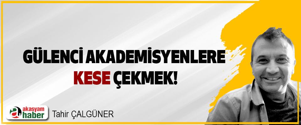 Gülenci Akademisyenlere Kese Çekmek!