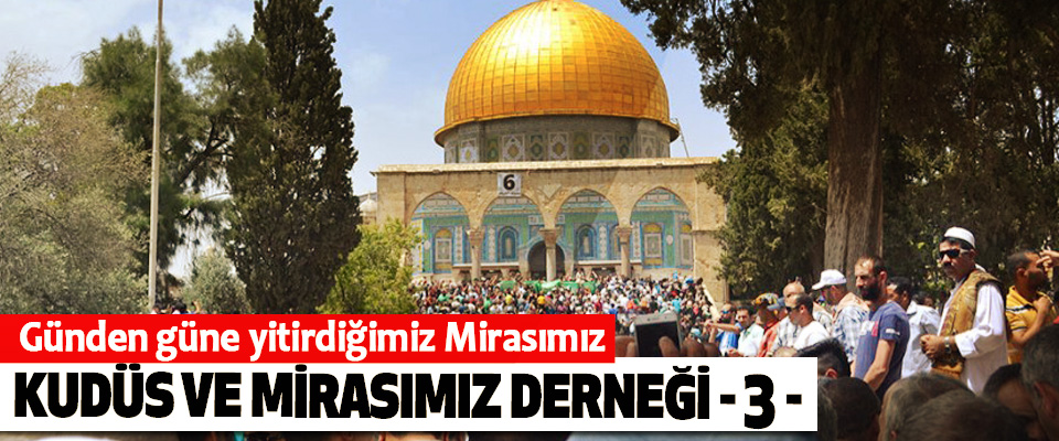 Günden güne yitirdiğimiz Mirasımız Kudüs ve Mirasımız Derneği (3)