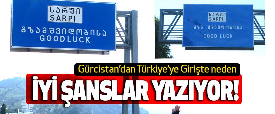 Gürcistan'dan Türkiye Girişte neden İyi Şanslar Yazıyor!