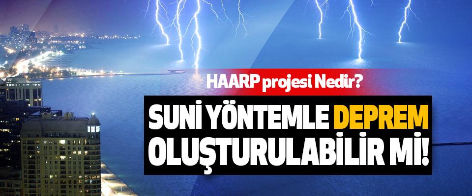 HAARP projesi, Suni yöntemle deprem oluşturulabilir mi!