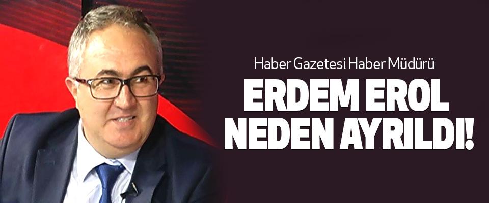 Haber Gazetesi Haber Müdürü Erdem erol neden ayrıldı!