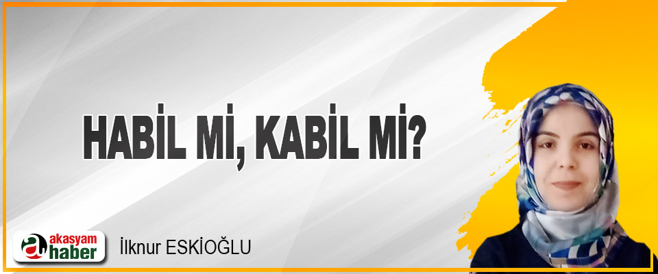 Habil mi, Kabil mi?