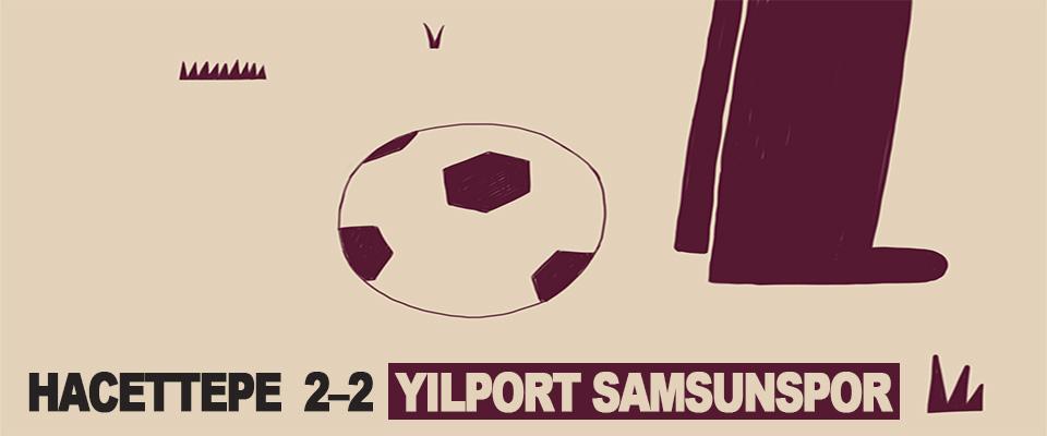 Hacettepe – Yılport Samsunspor: 2 – 2