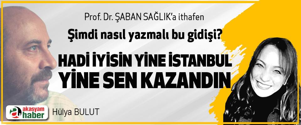 Hadi İyisin Yine İstanbul Yine Sen Kazandın