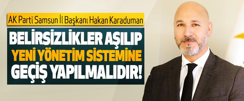 Hakan Karaduman: Belirsizlikler aşılıp yeni yönetim sistemine geçiş yapılmalıdır!