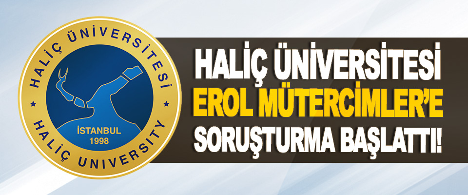 Haliç Üniversitesi Erol Mütercimler Hakkında Soruşturma Başlattı!