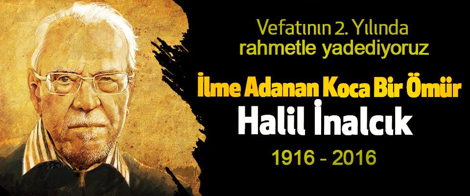 Halil İnalcık'ı Vefatının 2. Yılında rahmetle yadediyoruz